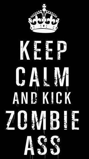 Keep Calm and Kick Zombie Ass